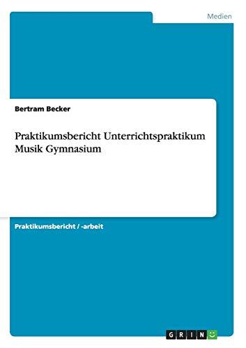 9783640985685: Praktikumsbericht Unterrichtspraktikum Musik Gymnasium
