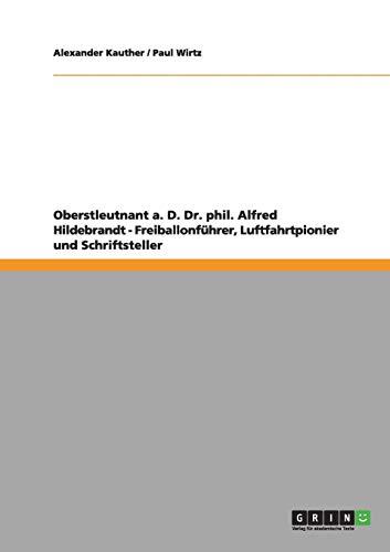 9783640987559: Oberstleutnant a. D. Dr. phil. Alfred Hildebrandt - Freiballonführer, Luftfahrtpionier und Schriftsteller (German Edition)