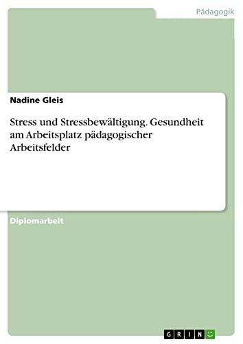 9783640987887: Stress Und Stressbewaltigung. Gesundheit Am Arbeitsplatz Padagogischer Arbeitsfelder