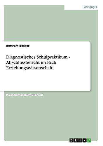 9783640991914: Diagnostisches Schulpraktikum - Abschlussbericht im Fach Erziehungswissenschaft (German Edition)