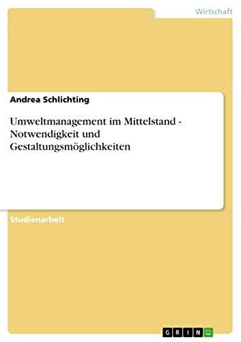 9783640995011: Umweltmanagement im Mittelstand - Notwendigkeit und Gestaltungsmöglichkeiten
