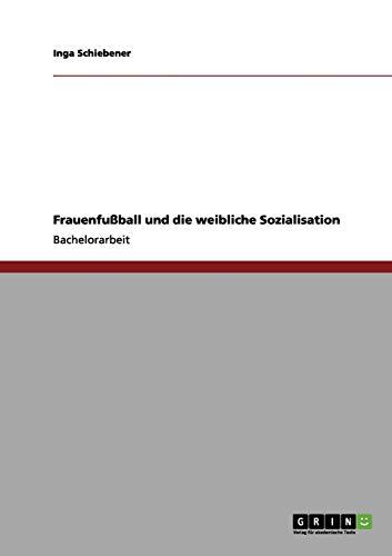 9783640995448: Frauenfussball Und Die Weibliche Sozialisation
