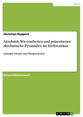 Akrobatik: Wir Erarbeiten Und Prasentieren Akrobatische Pyramiden Im Herbstzirkus: Christian ...
