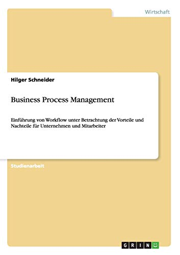 9783640997718: Business Process Management: Einführung von Workflow unter Betrachtung der Vorteile und Nachteile für Unternehmen und Mitarbeiter