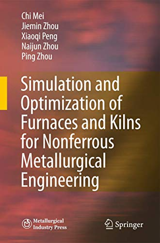 Simulation and Optimization of Furnaces and Kilns for Nonferrous Metallurgical Engineering (...