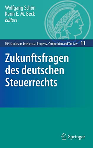 9783642002571: Zukunftsfragen des deutschen Steuerrechts (MPI Studies on Intellectual Property and Competition Law) (German Edition)