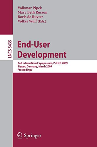 9783642004254: End-User Development: 2nd International Symposium, IS-EUD 2009, Siegen, Germany, March 2-4, 2009, Proceedings (Lecture Notes in Computer Science)