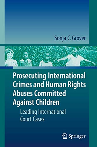 Prosecuting International Crimes and Human Rights Abuses Committed Against Children: Sonja C. ...