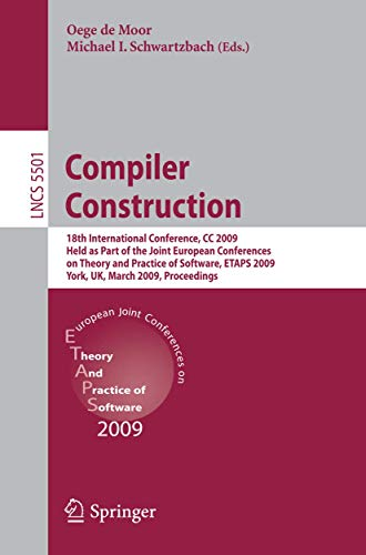 9783642007217: Compiler Construction: 18th International Conference, CC 2009, Held as Part of the Joint European Conferences on Theory and Practice of Software, ... (Lecture Notes in Computer Science)