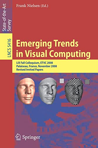 Emerging Trends in Visual Computing: LIX Fall Colloquium, Etvc 2008, Palaiseau, France, November 18...