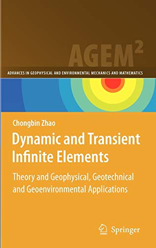 9783642008450: Dynamic and Transient Infinite Elements: Theory and Geophysical, Geotechnical and Geoenvironmental Applications (Advances in Geophysical and Environmental Mechanics and Mathematics)