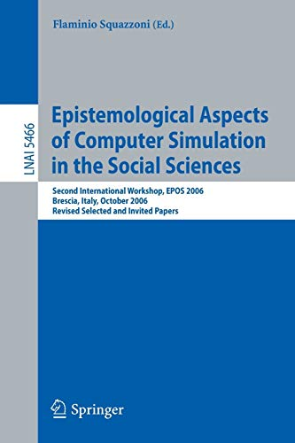 Epistemological Aspects of Computer Simulation in the Social Sciences: Second International ...
