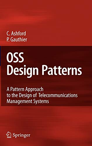 OSS Design Patterns: A Pattern Approach to the Design of Telecommunications Management Systems: ...