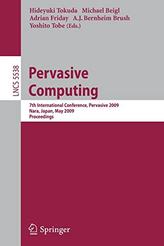 9783642015151: Pervasive Computing: 7th International Conference, Pervasive 2009, Nara, Japan, May 11-14, 2009, Proceedings (Lecture Notes in Computer Science)
