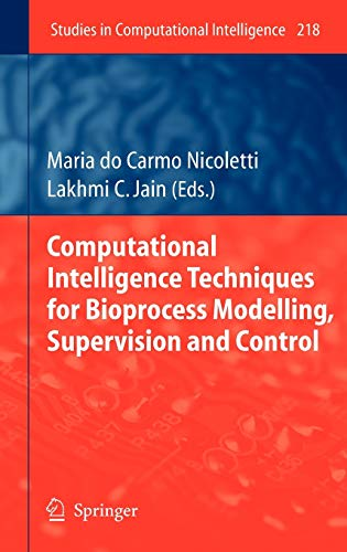 Computational Intelligence Techniques for Bioprocess Modelling, Supervision and Control: Maria do ...