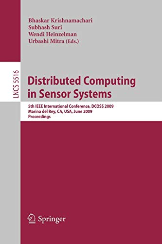 9783642020841: Distributed Computing in Sensor Systems: 5th IEEE International Conference, DCOSS 2009, Marina del Rey, CA, USA, June 8-10, 2009, Proceedings (Lecture Notes in Computer Science)