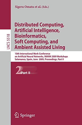 9783642024801: Distributed Computing, Artificial Intelligence, Bioinformatics, Soft Computing, and Ambient Assisted Living: 10th International Work-Conference on ... Computer Science and General Issues)