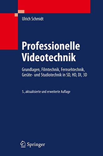 9783642025068: Professionelle Videotechnik: Filmtechnik, Fernsehtechnik, HDTV, Kameras, Displays, Videorecorder, Produktion, Studiotechnik, HDTV, DI, 3D