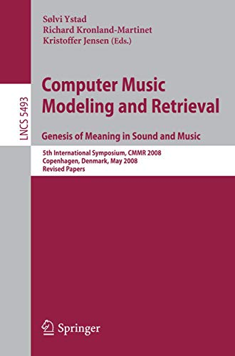 9783642025174: Computer Music Modeling and Retrieval. Genesis of Meaning in Sound and Music: 5th International Symposium, CMMR 2008 Copenhagen, Denmark, May 19-23, ... Papers (Lecture Notes in Computer Science)