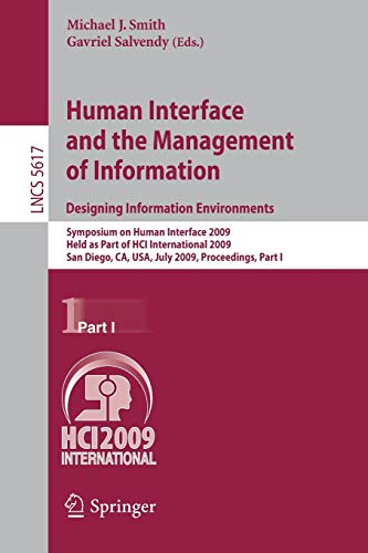 9783642025556: Human Interface and the Management of Information. Designing Information Environments: Symposium on Human Interface 2009, Held as Part of HCI ... Part I (Lecture Notes in Computer Science)