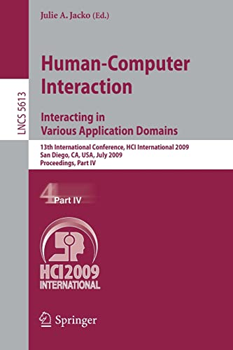 9783642025822: Human-Computer Interaction. Interacting in Various Application Domains: 13th International Conference, HCI International 2009, San Diego, CA, USA, ... Part IV (Lecture Notes in Computer Science)
