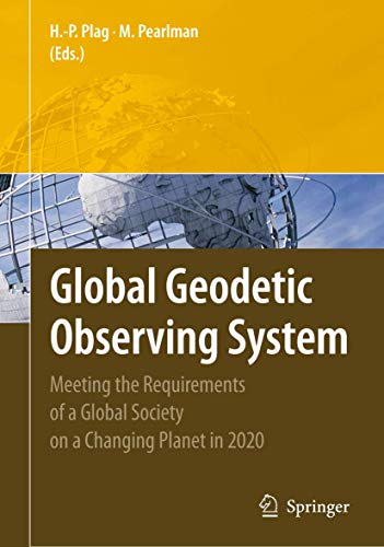 Global Geodetic Observing System: Meeting the Requirements of a Global Society on a Changing Planet...