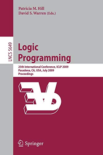 9783642028458: Logic Programming: 25th International Conference, ICLP 2009, Pasadena, CA, USA, July 14-17, 2009, Proceedings (Lecture Notes in Computer Science)