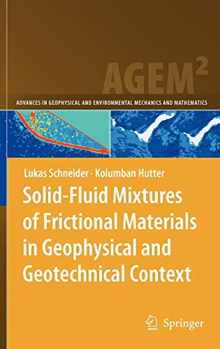 9783642029677: Solid-Fluid Mixtures of Frictional Materials in Geophysical and Geotechnical Context: Based on a Concise Thermodynamic Analysis (Advances in Geophysical and Environmental Mechanics and Mathematics)