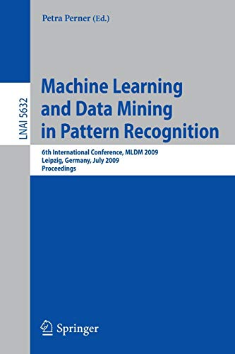 9783642030697: Machine Learning and Data Mining in Pattern Recognition: 6th International Conference, MLDM 2009, Leipzig, Germany, July 23-25, 2009, Proceedings (Lecture Notes in Computer Science)