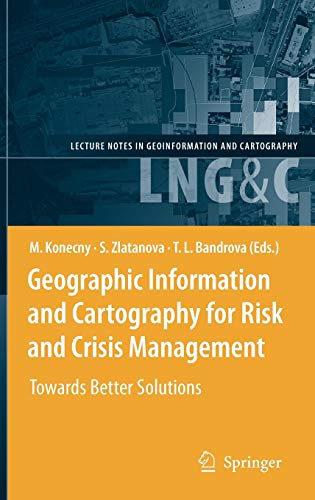 9783642034411: Geographic Information and Cartography for Risk and Crisis Management: Towards Better Solutions (Lecture Notes in Geoinformation and Cartography)
