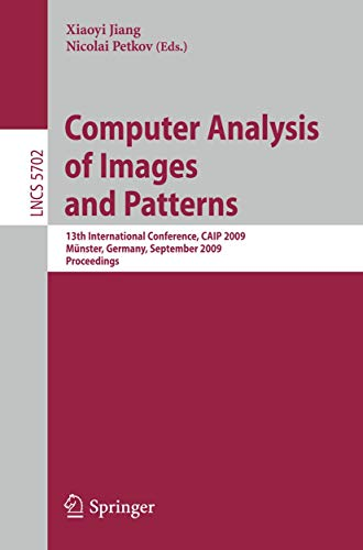9783642037665: Computer Analysis of Images and Patterns: 13th International Conference, CAIP 2009, Münster, Germany, September 2-4, 2009, Proceedings (Lecture Notes in Computer Science (5702))