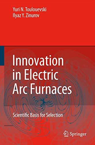9783642038006: Innovation in Electric Arc Furnaces: Scientific Basis for Selection