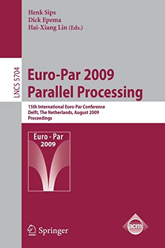 Euro-Par 2009 - Parallel Processing: 15th International: Dick Epema, Hai-xiang