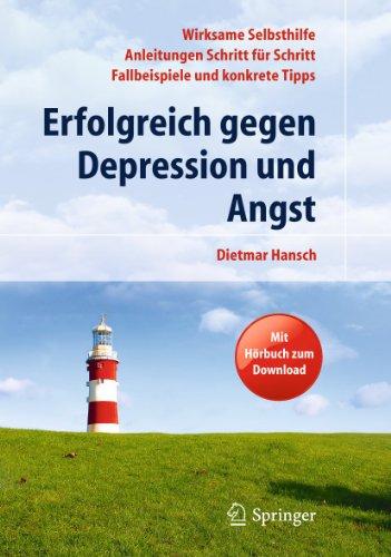 9783642041204: Erfolgreich gegen Depression und Angst: Wirksame Selbsthilfe - Anleitungen Schritt für Schritt - Fallbeispiele und konkrete Tipps. Mit Hörbuch zum Download