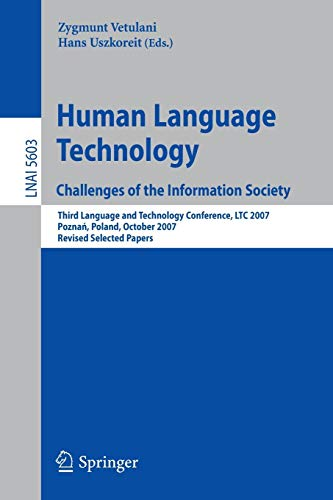 9783642042348: Human Language Technology. Challenges of the Information Society: Third Language and Technology Conference, LTC 2007, Poznan, Poland, October 5-7, ... Papers (Lecture Notes in Computer Science)