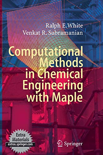 Computational Methods in Chemical Engineering with Maple: Ralph E. White
