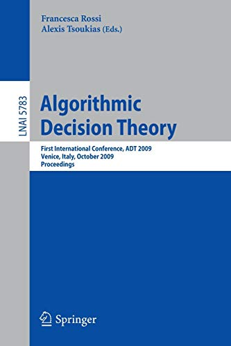 9783642044274: Algorithmic Decision Theory: First International Conference, ADT 2009, Venice, Italy, October 2009, Proceedings (Lecture Notes in Computer Science)