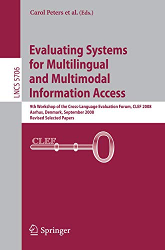 9783642044465: Evaluating Systems for Multilingual and Multimodal Information Access: 9th Workshop of the Cross-Language Evaluation Forum, CLEF 2008, Aarhus, ... Papers (Lecture Notes in Computer Science)