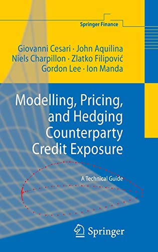 Modelling, Pricing, and Hedging Counterparty Credit Exposure: A Technical Guide (Springer Finance):...
