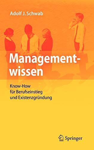 Managementwissen: Know-How für Berufseinstieg und Existenzgründung: Adolf J. Schwab