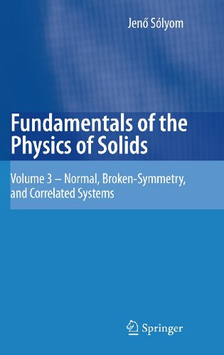 Fundamentals of the Physics of Solids: Volume 3 - Normal, Broken-Symmetry, and Correlated Systems: ...