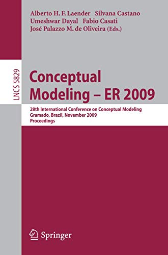 9783642048395: Conceptual Modeling - ER 2009: 28th International Conference on Conceptual Modeling, Gramado, Brazil, November 9-12, 2009, Proceedings (Lecture Notes in Computer Science)