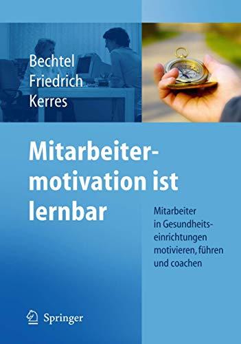 9783642051210: Mitarbeitermotivation ist lernbar: Mitarbeiter in Gesundheitseinrichtungen motivieren, führen, coachen