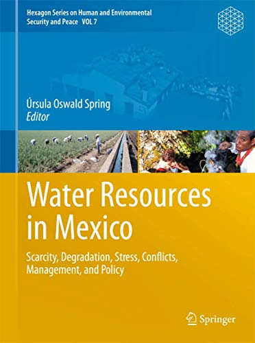 Water Resources in Mexico: Scarcity, Degradation, Stress, Conflicts, Management, and Policy (...