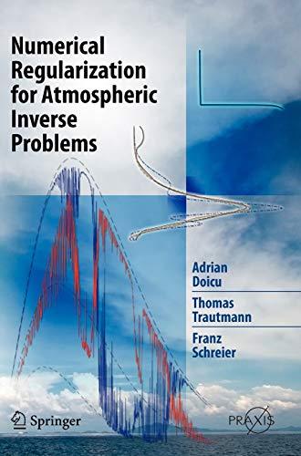 Numerical Regularization for Atmospheric Inverse Problems: Adrian Doicu