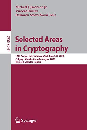9783642054433: Selected Areas in Cryptography: 16th Annual International Workshop, SAC 2009 Calgary, Alberta, Canada, August 13-14, 2009, Revised Selected Papers ... Computer Science / Security and Cryptology)