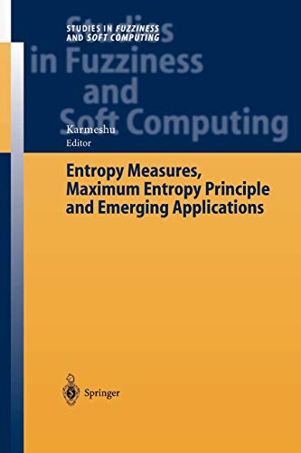 Entropy Measures, Maximum Entropy Principle and Emerging Applications (Studies in Fuzziness and ...