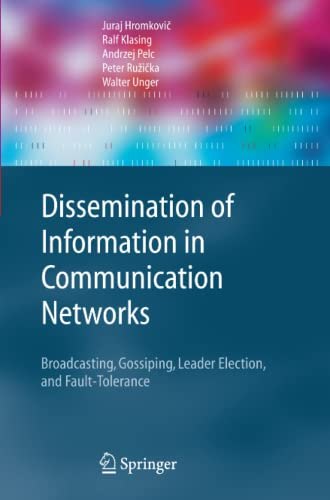 9783642056482: Dissemination of Information in Communication Networks: Broadcasting, Gossiping, Leader Election, and Fault-Tolerance (Texts in Theoretical Computer Science. An EATCS Series)
