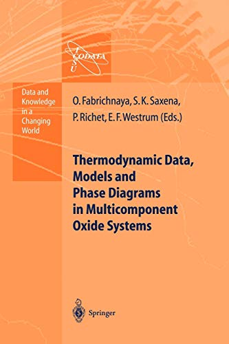Thermodynamic Data, Models, and Phase Diagrams in Multicomponent Oxide Systems: An Assessment for Materials and Planetary Scientists Based on ... Data (Data and Knowledge in a Changing World) (9783642057304) by Olga Fabrichnaya; Surendra K. Saxena; Pascal Richet; Edgar F. Westrum