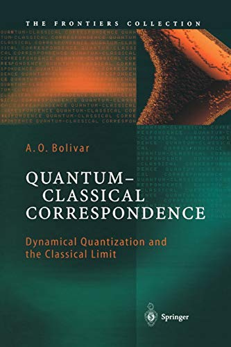 Quantum-Classical Correspondence: Dynamical Quantization and the Classical Limit (The Frontiers ...